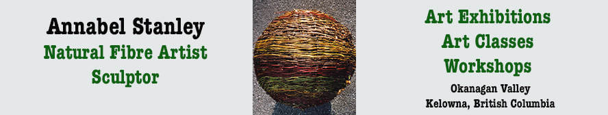 Annabel Stanley, Natural Fibre Artist, Sculptor. Art shows, Classes, Workshops, Kelowna, BC
